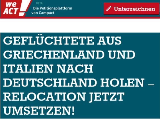 Geflüchtete aus Italien und Griechenland nach Deutschland holen - Relocation jetzt umsetzen, https://weact.campact.de/petitions/gefluchtete-aus-griechenland-und-italien-nach-deutschland-holen-relocation-jetzt-umsetzen