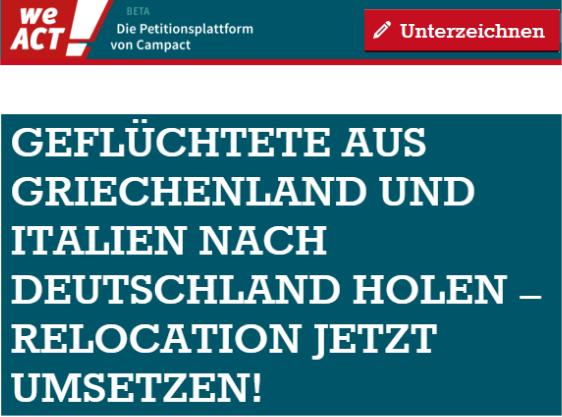 Geflüchtete aus Italien und Griechenland nach Deutschland holen - Relocation jetzt umsetzen, https://weact.campact.de/petitions/gefluchtete-aus-griechenland-und-italien-nach-deutschland-holen-relocation-jetzt-umsetzen